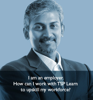 I am an employer. How can I work with TSP Learn to upskill my workforce?
