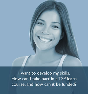 I want to develop my skills. How can I take part in a TSP Learn course, and how can it be funded?