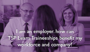 I am an employer. How can TSP Learn Traineeships benefit my workforce & company?
