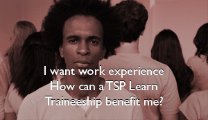 I want work experience. How can a TSP Learn Traineeship benefit me?